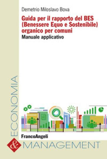 Guida per il rapporto del BES (Benessere Equo e Sostenibile) organico per comuni. Manuale applicativo - Demetrio Miloslavo Bova pdf epub
