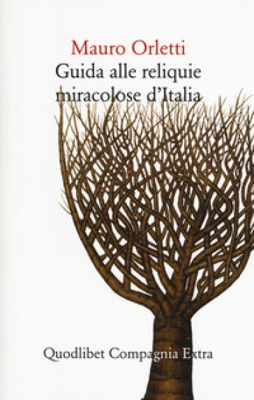Guida alle reliquie miracolose d'Italia - Mauro Orletti | Rochesterscifianimecon.com