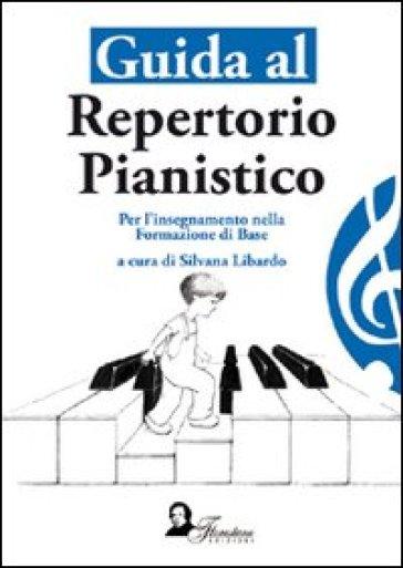 Guida al repertorio pianistico. Per l'insegnamento della formazione di base - S. Libardo |