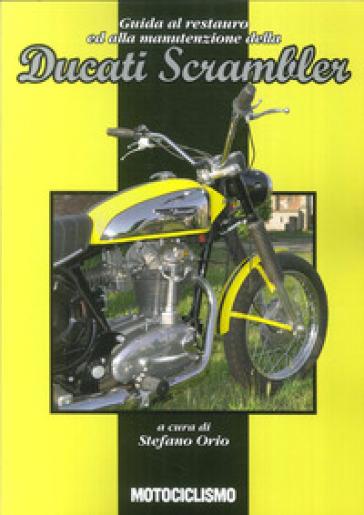 Guida al restauro ed alla manutenzione della Ducati Scrambler - Stefano Orio  