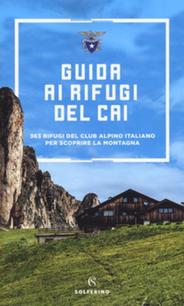 Guida ai rifugi del CAI. 363 rifugi del Club Alpino Italiano per scoprire la montagna - CAI | Jonathanterrington.com