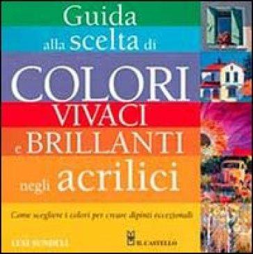 Guida alla scelta di colori vivaci e brillanti negli acrilici - Lexi Sundell  