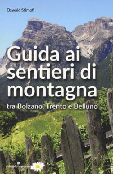 Guida ai sentieri di montagna tra Bolzano, Trento e Belluno - Oswald Stimpfl |