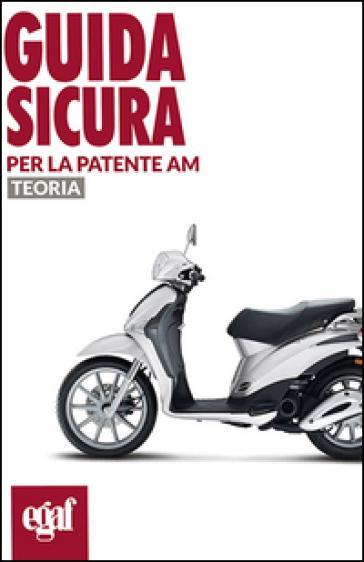 Guida sicura per la patente AM. Teoria - Massimo Valentini | Rochesterscifianimecon.com