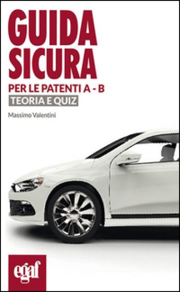 Guida sicura per le patenti A-B. Teoria e quiz - Massimo Valentini |