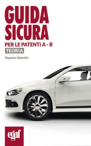 Guida sicura per le patenti A e B. Teoria - Massimo Valentini pdf epub