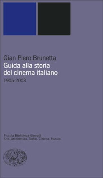 Guida alla storia del cinema italiano (1905-2003) - Gian Piero Brunetta |