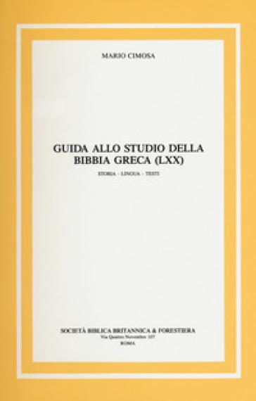 Guida allo studio della Bibbia greca (LXX) Storia, lingua, testi - Mario Cimosa |