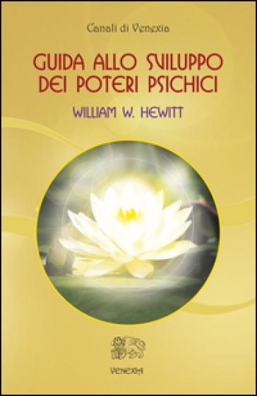 Guida allo sviluppo dei poteri psichici - William W. Hewitt | Rochesterscifianimecon.com