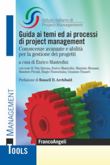 Guida ai temi ed ai processi di project management. Conoscenze avanzate e abilità per la gestione dei progetti - ISIPM Istituto italiano di Project Management |
