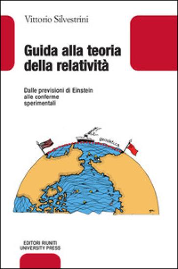 Guida alla teoria della relatività. Dalle previsioni di Einstein alle conferme sperimentali - Vittorio Silvestrini |