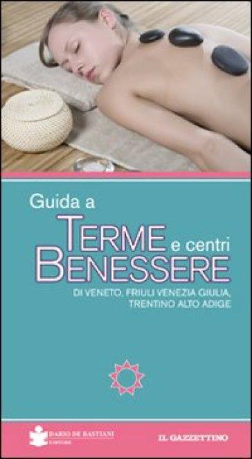 Guida a terme e centri benessere di Veneto, Friuli Venezia Giulia, Trentino Alto Adige - Renato Zanolli   Rochesterscifianimecon.com