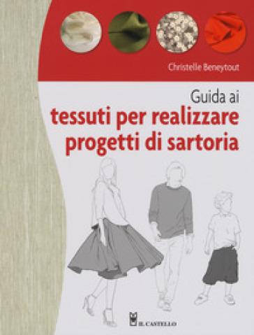 Guida ai tessuti per realizzare progetti di sartoria - Christelle Beneytout | Rochesterscifianimecon.com
