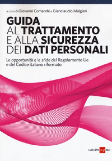 Guida al trattamento e alla sicurezza dei dati personali. Le opportunità e le sfide del Regolamento UE e del codice italiano riformato - G. Malgieri pdf epub