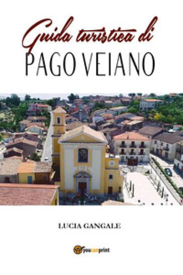 Guida turistica di Pago Veiano - Lucia Gangale |