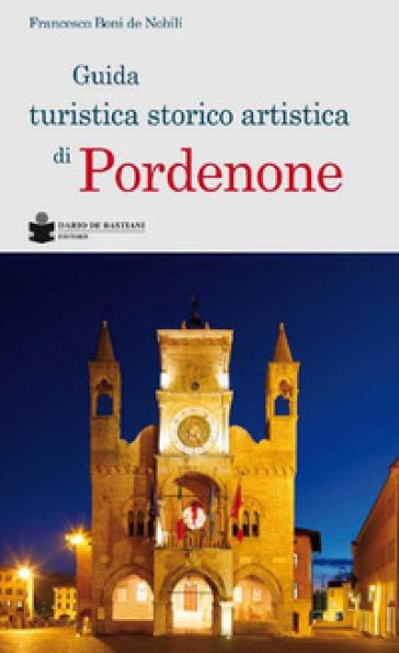 Guida turistica storico artistica di Pordenone - Francesco Boni De Nobili |