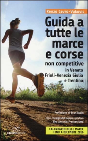 Guida a tutte le marche e corse non competitive in Veneto, Friuli-Venezia Giulia e Trentino - Renzo Cevro-Vukovic | Rochesterscifianimecon.com