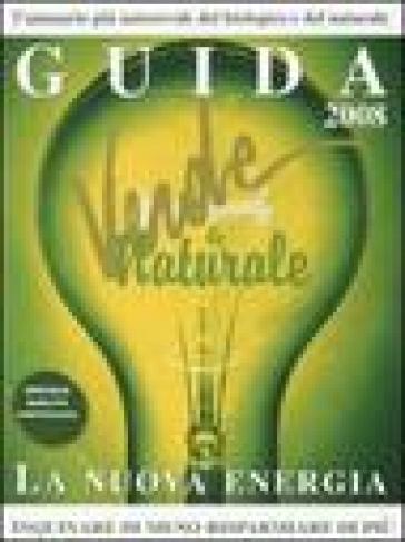 Guida verde & naturale 2008. La nuova energia. Inquinare di meno, risparmiare di più - S. Smith |