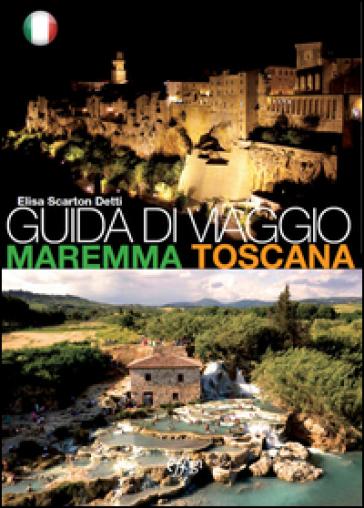 Guida di viaggio. Maremma Toscana - Elisa Scarton Detti | Rochesterscifianimecon.com