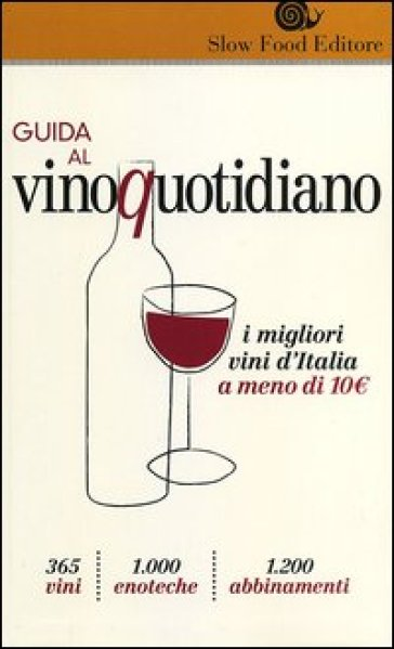 Guida al vino quotidiano. I migliori vini d'Italia a meno di 10 euro in cantina - Giancarlo Gariglio |