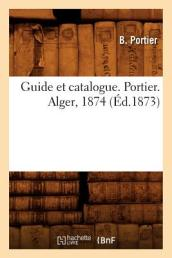 Guide Et Catalogue. Portier. Alger, 1874 ( d.1873)