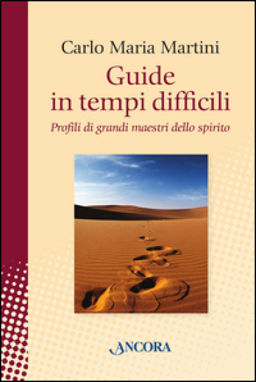 Guide in tempi difficili. Profili di grandi maestri dello spirito - Carlo Maria Martini |