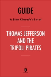 Guide to Brian Kilmeade s & et al Thomas Jefferson and the Tripoli Pirates by Instaread