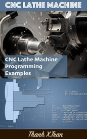 Guide to CNC Lathe Machine CNC Lathe Machine Programming Examples