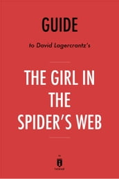 Guide to David Lagercrantz s The Girl in the Spider s Web by Instaread