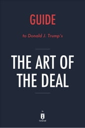 Guide to Donald J. Trump s The Art of the Deal by Instaread