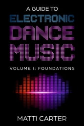 A Guide to Electronic Dance Music Volume 1: Foundations