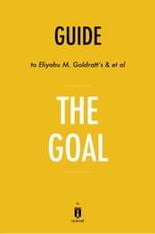 Guide to Eliyahu M. Goldratt s & et al The Goal by Instaread