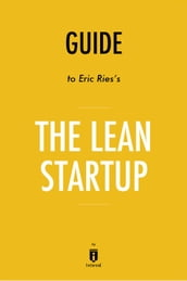 Guide to Eric Ries s The Lean Startup by Instaread