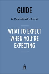 Guide to Heidi Murkoff s & et al What to Expect When You re Expecting by Instaread