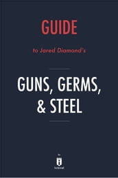Guide to Jared Diamond s Guns, Germs, & Steel by Instaread