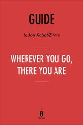 Guide to Jon Kabat-Zinn s Wherever You Go, There You Are by Instaread