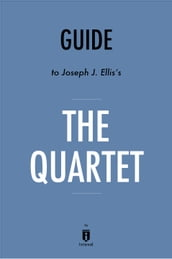 Guide to Joseph J. Ellis s The Quartet by Instaread