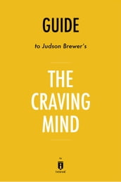 Guide to Judson Brewer s The Craving Mind by Instaread