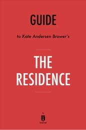 Guide to Kate Andersen Brower s The Residence by Instaread