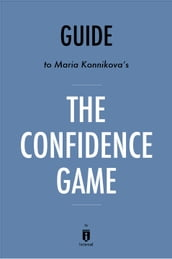 Guide to Maria Konnikova s The Confidence Game by Instaread