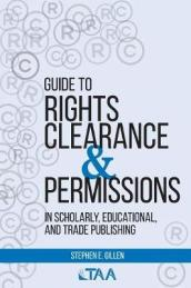 Guide to Rights Clearance & Permissions in Scholarly, Educational, and Trade Publishing