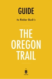 Guide to Rinker Buck s The Oregon Trail by Instaread