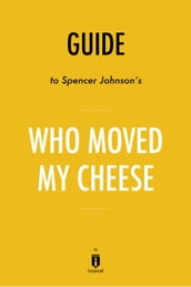 Guide to Spencer Johnson s Who Moved My Cheese? by Instaread