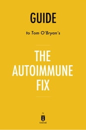 Guide to Tom O Bryan s The Autoimmune Fix by Instaread