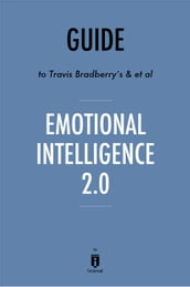 Guide to Travis Bradberry s & et al Emotional Intelligence 2.0 by Instaread