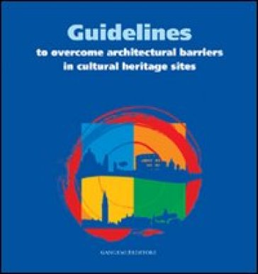 Guidelines to overcome architectural barriers in cultural heritage sites. Ediz. italiana e inglese