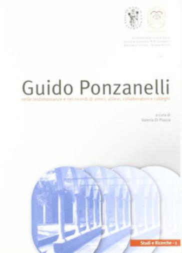 Guido Ponzanelli. Nelle testimonianze e nei ricordi di amici, allievi, collaboratori e colleghi - V. Di Piazza |