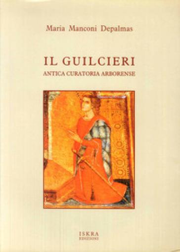Il Guilceri. Antica curatoria arborense - Maria Manconi Depalmas  