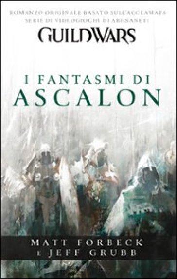 Guild wars. I fantasmi di Ascalon - Matt Forbeck |