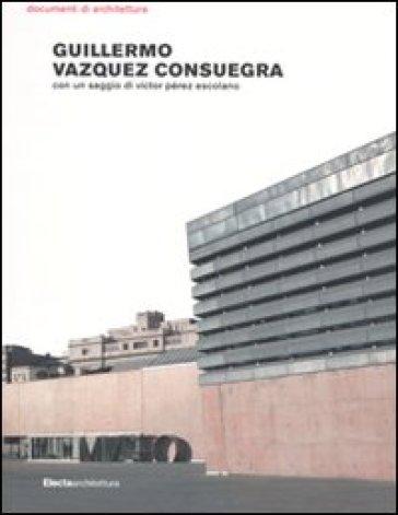 Guillermo Vazquez Consuegra. Ediz. illustrata - F. Simonti pdf epub